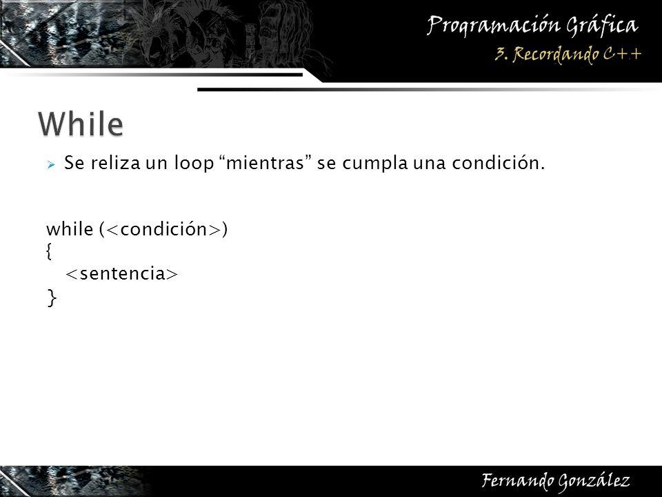 Se reliza un loop mientras se cumpla una condición. while ( ) { }