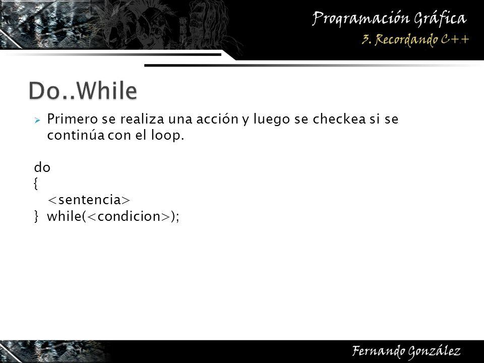 Primero se realiza una acción y luego se checkea si se continúa con el loop. do { }while( );