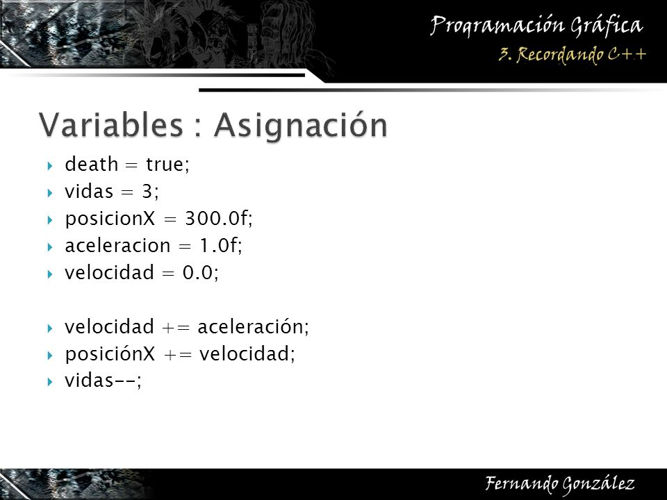 death = true; vidas = 3; posicionX = 300.0f; aceleracion = 1.0f; velocidad = 0.0; velocidad += aceleración; posiciónX += velocidad; vidas--;