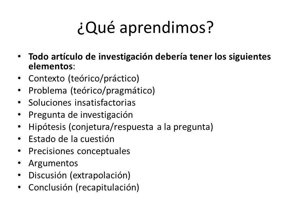 ¿Qué aprendimos? Todo artículo de investigación debería tener los siguientes elementos: Contexto (teórico/práctico) Problema (teórico/pragmático) Solu