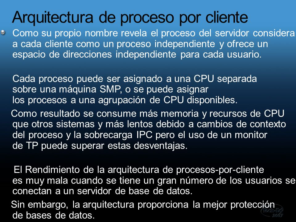 Como su propio nombre revela el proceso del servidor considera a cada cliente como un proceso independiente y ofrece un espacio de direcciones independiente para cada usuario.