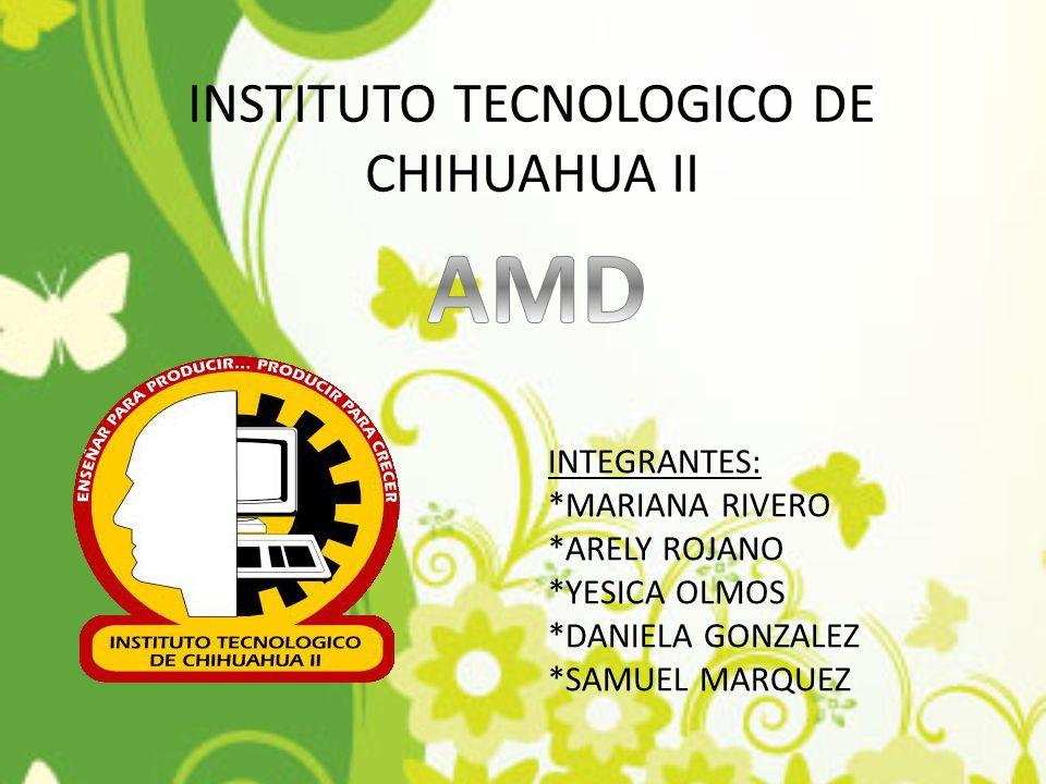 INSTITUTO TECNOLOGICO DE CHIHUAHUA II INTEGRANTES: *MARIANA RIVERO *ARELY ROJANO *YESICA OLMOS *DANIELA GONZALEZ *SAMUEL MARQUEZ