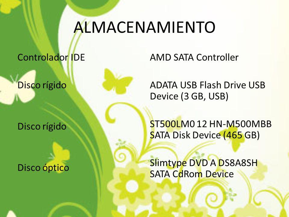 ALMACENAMIENTO Controlador IDE Disco rígido Disco óptico AMD SATA Controller ADATA USB Flash Drive USB Device (3 GB, USB) ST500LM0 12 HN-M500MBB SATA