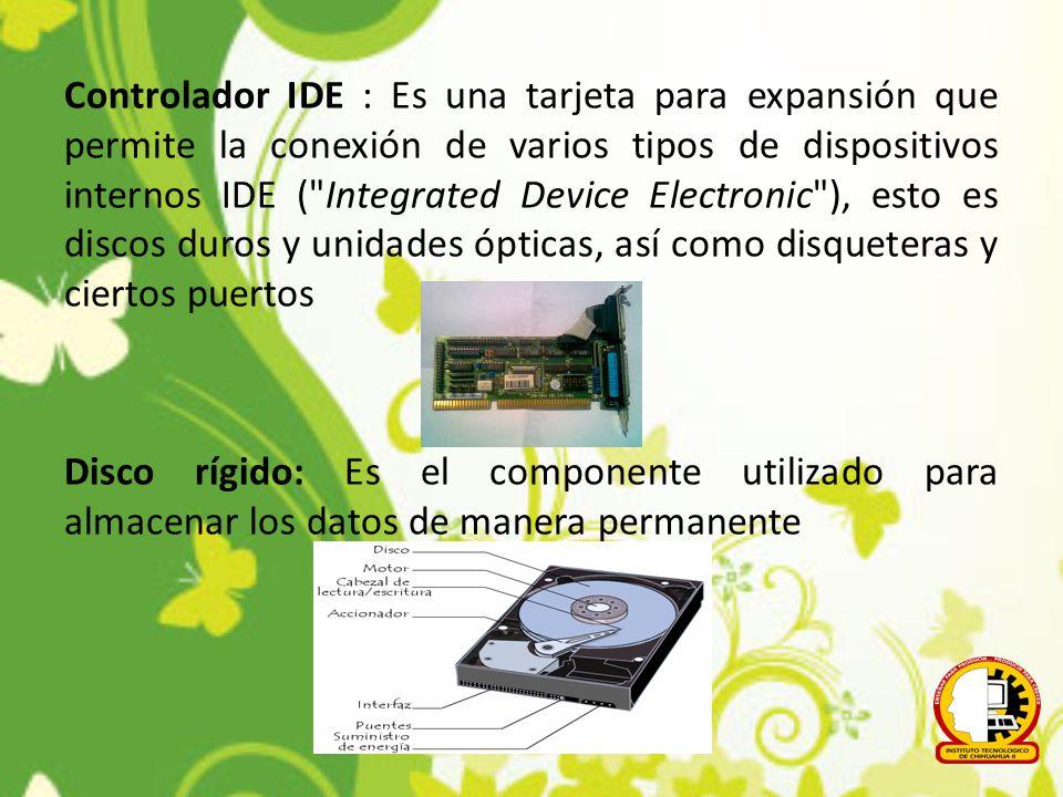 Controlador IDE : Es una tarjeta para expansión que permite la conexión de varios tipos de dispositivos internos IDE (