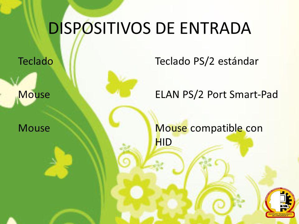 DISPOSITIVOS DE ENTRADA Teclado Mouse Teclado PS/2 estándar ELAN PS/2 Port Smart-Pad Mouse compatible con HID