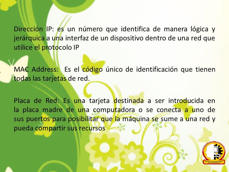 Dirección IP: es un número que identifica de manera lógica y jerárquica a una interfaz de un dispositivo dentro de una red que utilice el protocolo IP