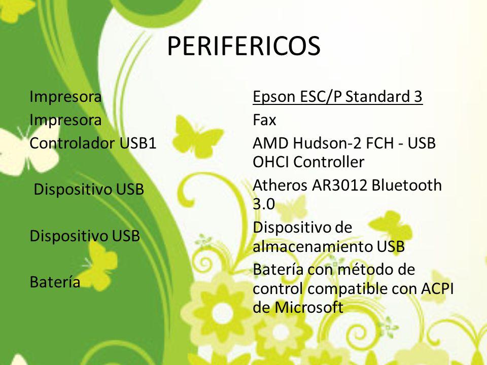 PERIFERICOS Impresora Controlador USB1 Dispositivo USB Batería Epson ESC/P Standard 3 Fax AMD Hudson-2 FCH - USB OHCI Controller Atheros AR3012 Blueto