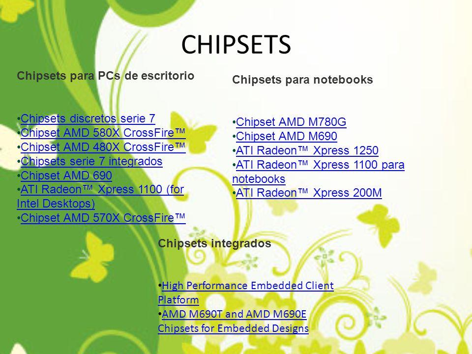 CHIPSETS Chipsets para PCs de escritorio Chipsets discretos serie 7 Chipset AMD 580X CrossFire Chipset AMD 480X CrossFire Chipsets serie 7 integrados