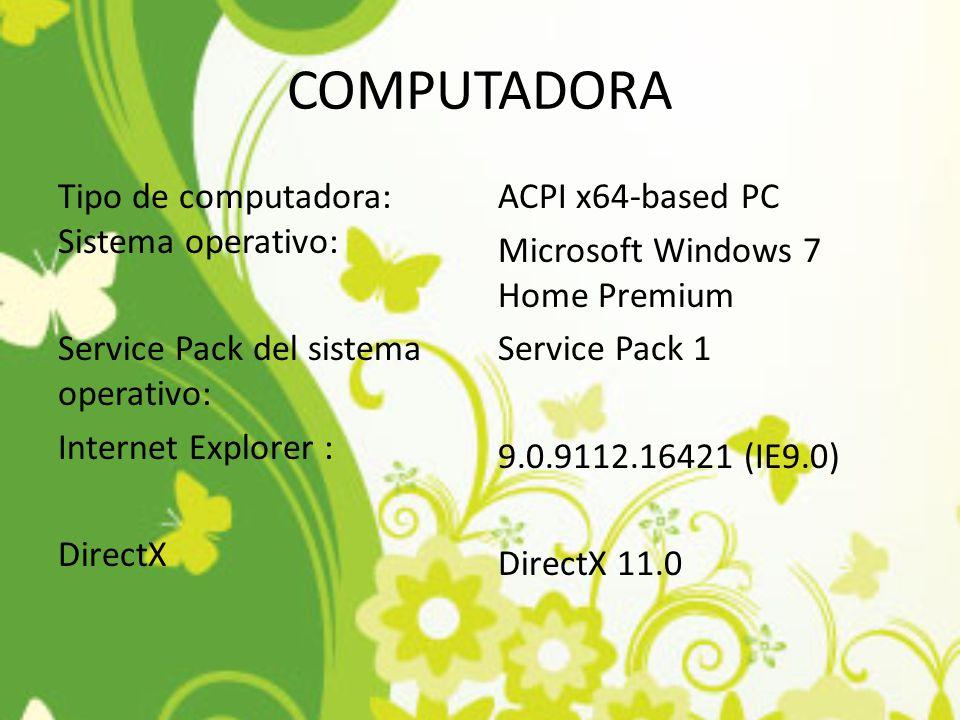 COMPUTADORA Tipo de computadora: Sistema operativo: Service Pack del sistema operativo: Internet Explorer : DirectX ACPI x64-based PC Microsoft Window