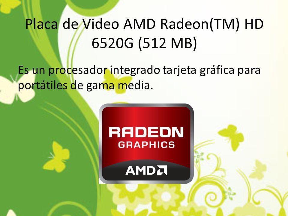 Placa de Video AMD Radeon(TM) HD 6520G (512 MB) Es un procesador integrado tarjeta gráfica para portátiles de gama media.