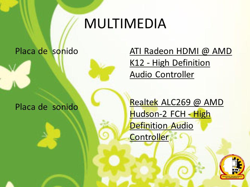 MULTIMEDIA Placa de sonido ATI Radeon HDMI @ AMD K12 - High Definition Audio Controller Realtek ALC269 @ AMD Hudson-2 FCH - High Definition Audio Cont