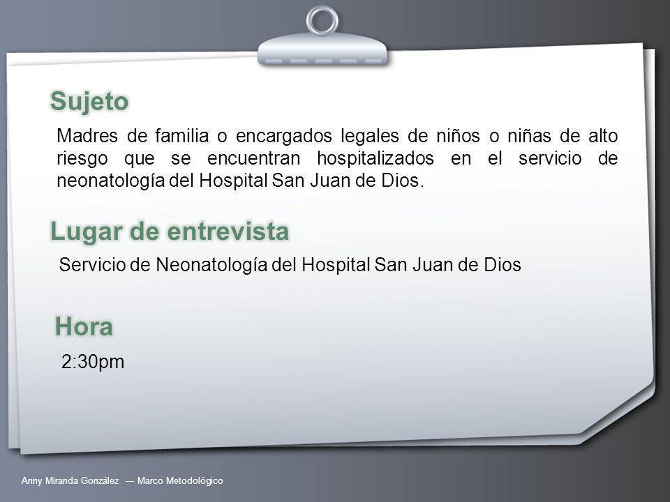 Anny Miranda González --- Marco Metodológico Madres de familia o encargados legales de niños o niñas de alto riesgo que se encuentran hospitalizados en el servicio de neonatología del Hospital San Juan de Dios.
