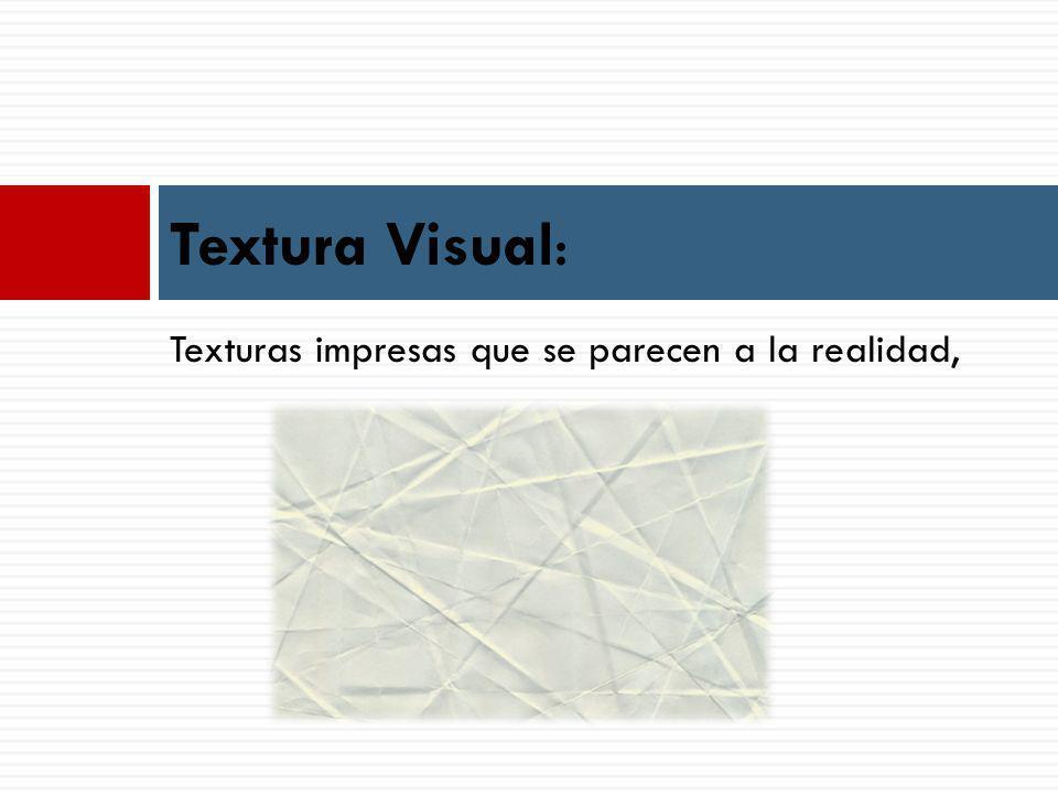 Texturas impresas que se parecen a la realidad, Textura Visual: