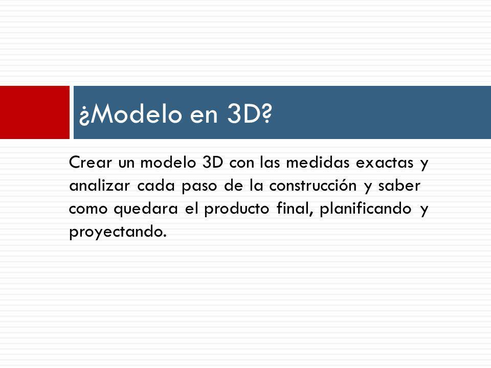 Crear un modelo 3D con las medidas exactas y analizar cada paso de la construcción y saber como quedara el producto final, planificando y proyectando.