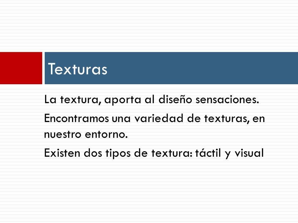 La textura, aporta al diseño sensaciones.Encontramos una variedad de texturas, en nuestro entorno.
