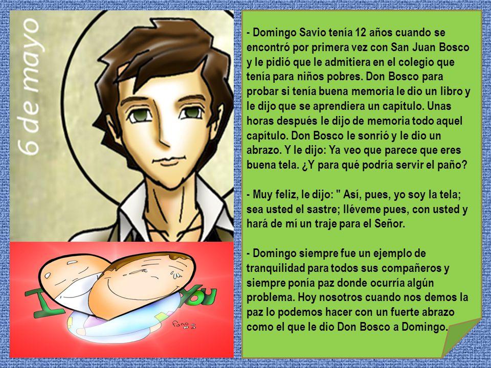 - Domingo Savio tenía 12 años cuando se encontró por primera vez con San Juan Bosco y le pidió que le admitiera en el colegio que tenía para niños pob