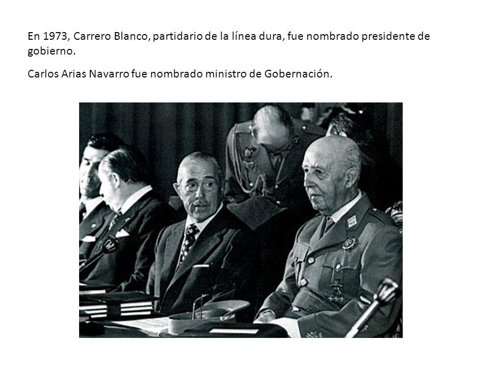En 1973, Carrero Blanco, partidario de la línea dura, fue nombrado presidente de gobierno.