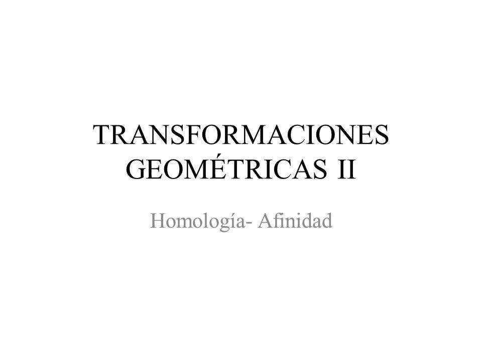 TRANSFORMACIONES GEOMÉTRICAS II Homología- Afinidad