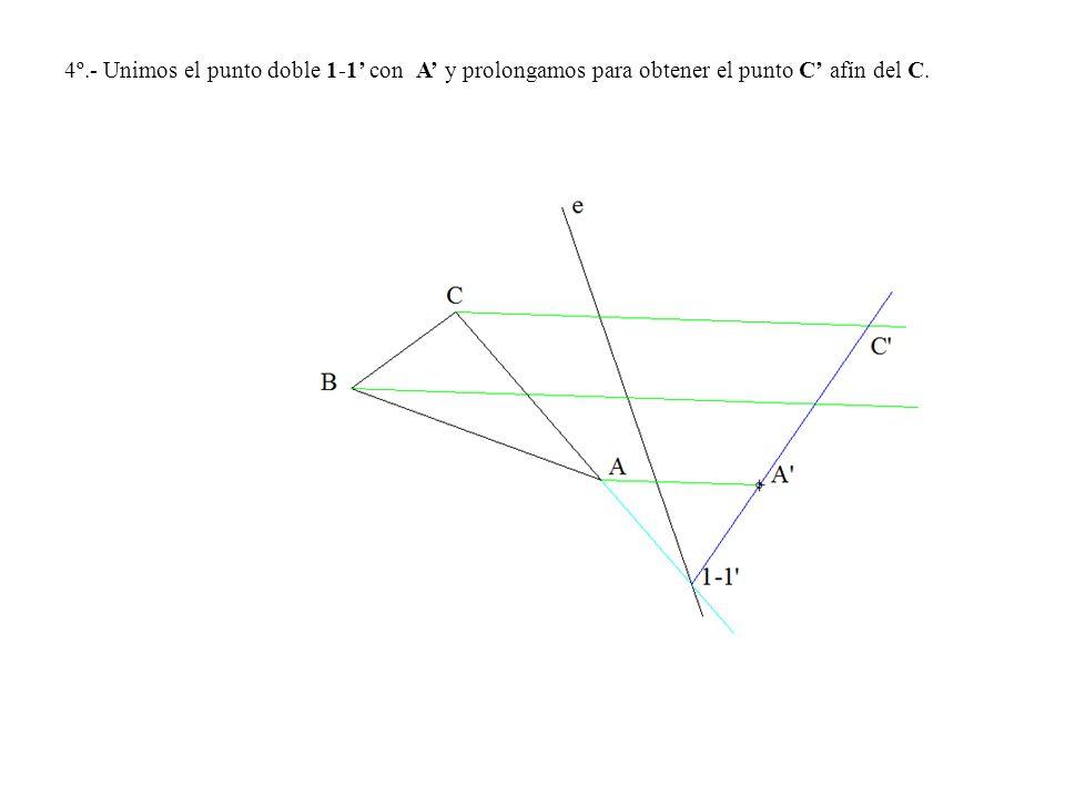 4º.- Unimos el punto doble 1-1 con A y prolongamos para obtener el punto C afín del C.