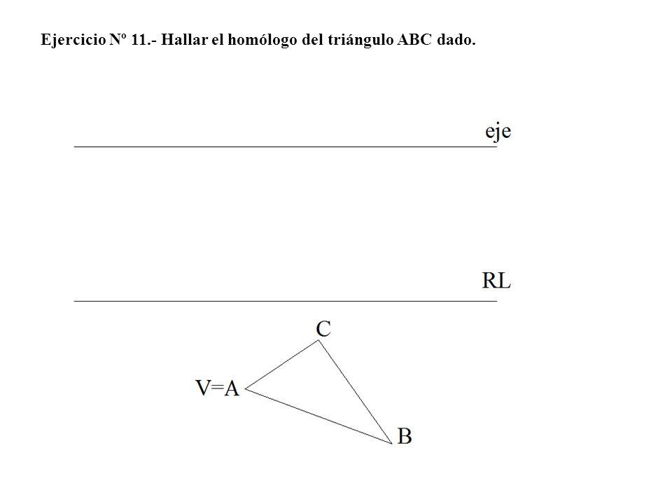 Ejercicio Nº 11.- Hallar el homólogo del triángulo ABC dado.