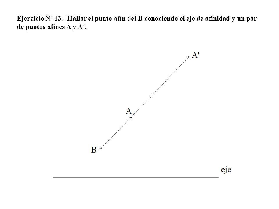 Ejercicio Nº 13.- Hallar el punto afín del B conociendo el eje de afinidad y un par de puntos afines A y A.