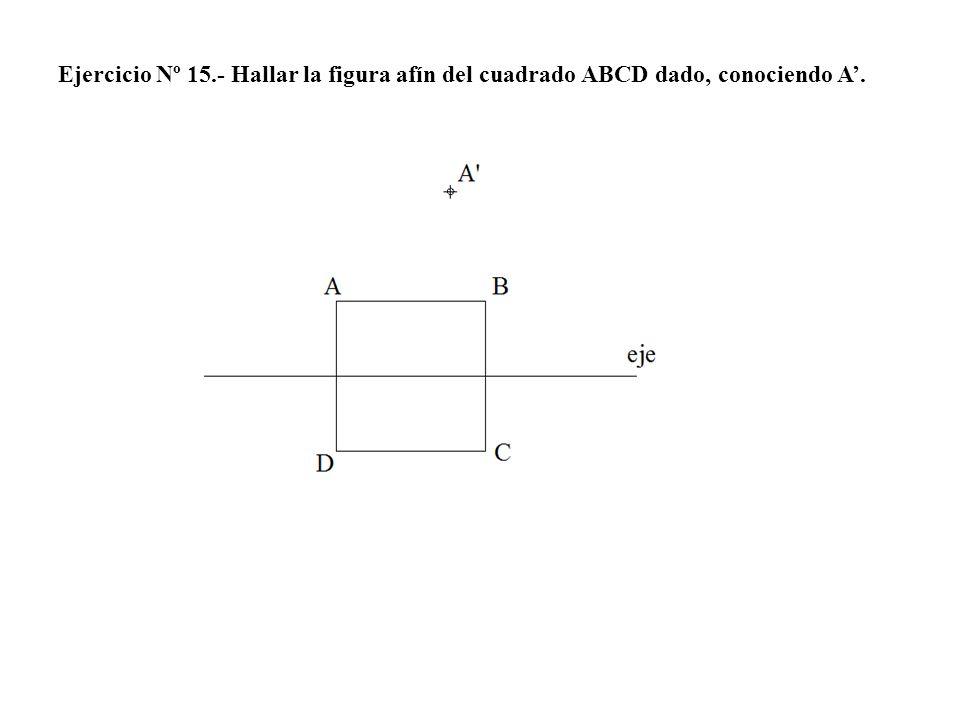 Ejercicio Nº 15.- Hallar la figura afín del cuadrado ABCD dado, conociendo A.