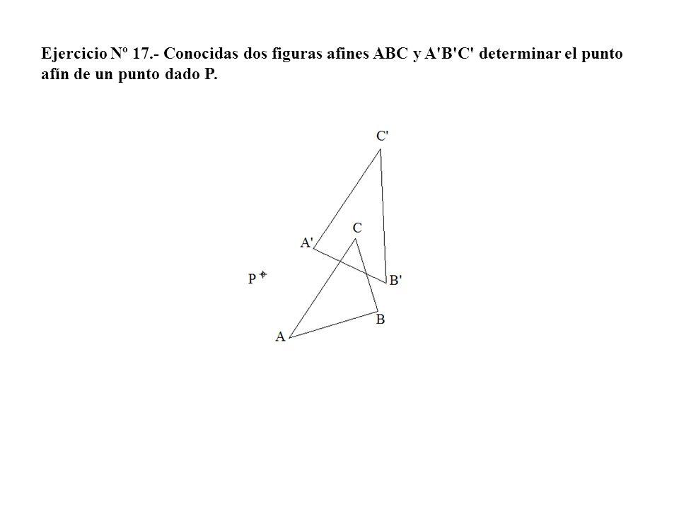 Ejercicio Nº 17.- Conocidas dos figuras afines ABC y A'B'C' determinar el punto afín de un punto dado P.