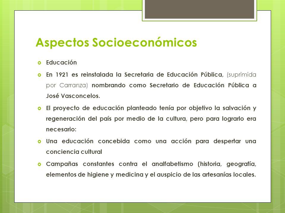 Aspectos Socioeconómicos Educación En 1921 es reinstalada la Secretaria de Educación Pública, (suprimida por Carranza) nombrando como Secretario de Ed