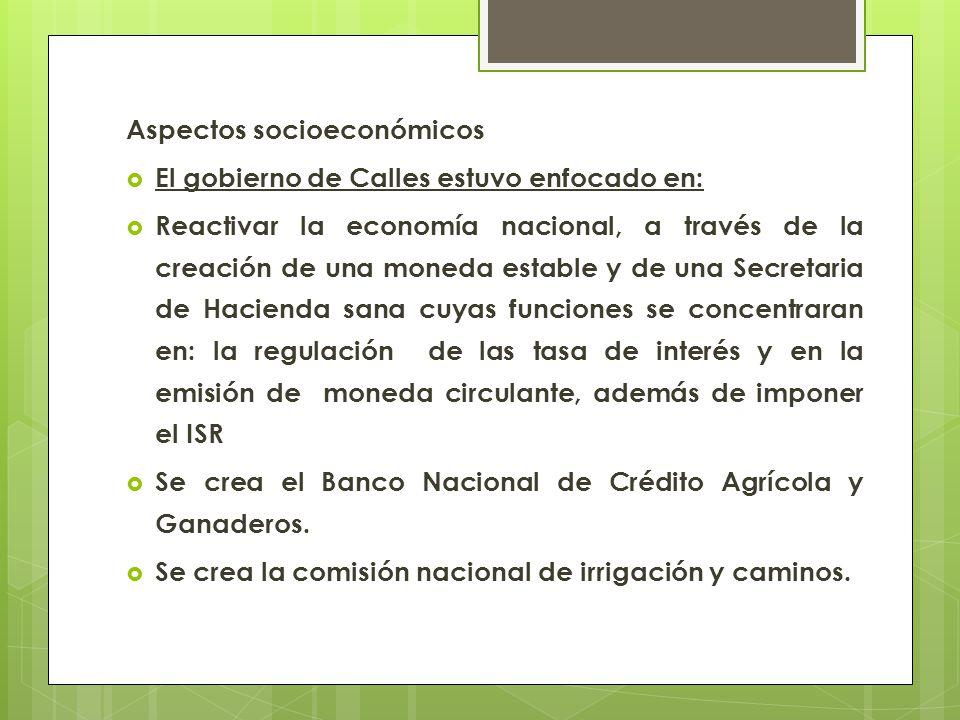 Aspectos socioeconómicos El gobierno de Calles estuvo enfocado en: Reactivar la economía nacional, a través de la creación de una moneda estable y de