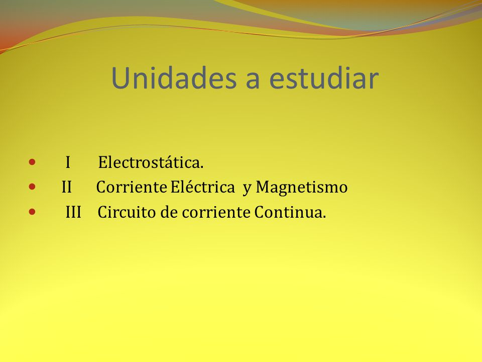 Objetivos de la asignatura Utilizar el principio de la conservación de la energía y de la carga eléctrica en el análisis de circuitos eléctricos de corriente directa y de corriente alterna.