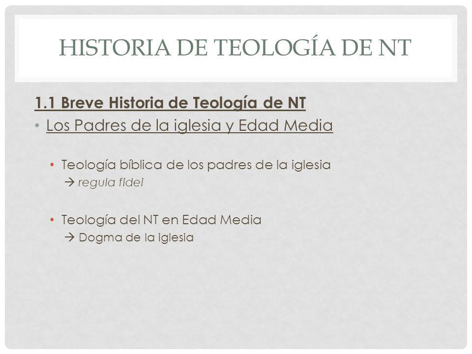 HISTORIA DE TEOLOGÍA DE NT 1.1 Breve Historia de Teología de NT Los Padres de la iglesia y Edad Media Teología bíblica de los padres de la iglesia reg