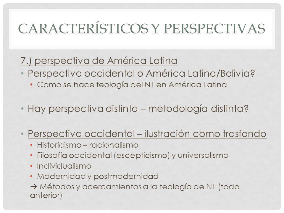 CARACTERÍSTICOS Y PERSPECTIVAS 7.) perspectiva de América Latina Perspectiva occidental o América Latina/Bolivia? Como se hace teología del NT en Amér