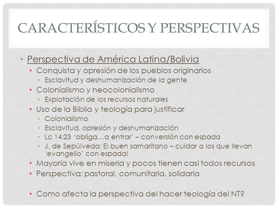 CARACTERÍSTICOS Y PERSPECTIVAS Perspectiva de América Latina/Bolivia Conquista y opresión de los pueblos originarios Esclavitud y deshumanización de l