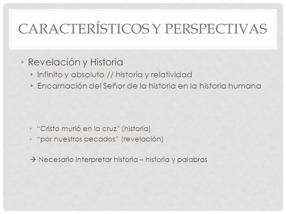 CARACTERÍSTICOS Y PERSPECTIVAS Revelación y Historia Infinito y absoluto // historia y relatividad Encarnación del Señor de la historia en la historia