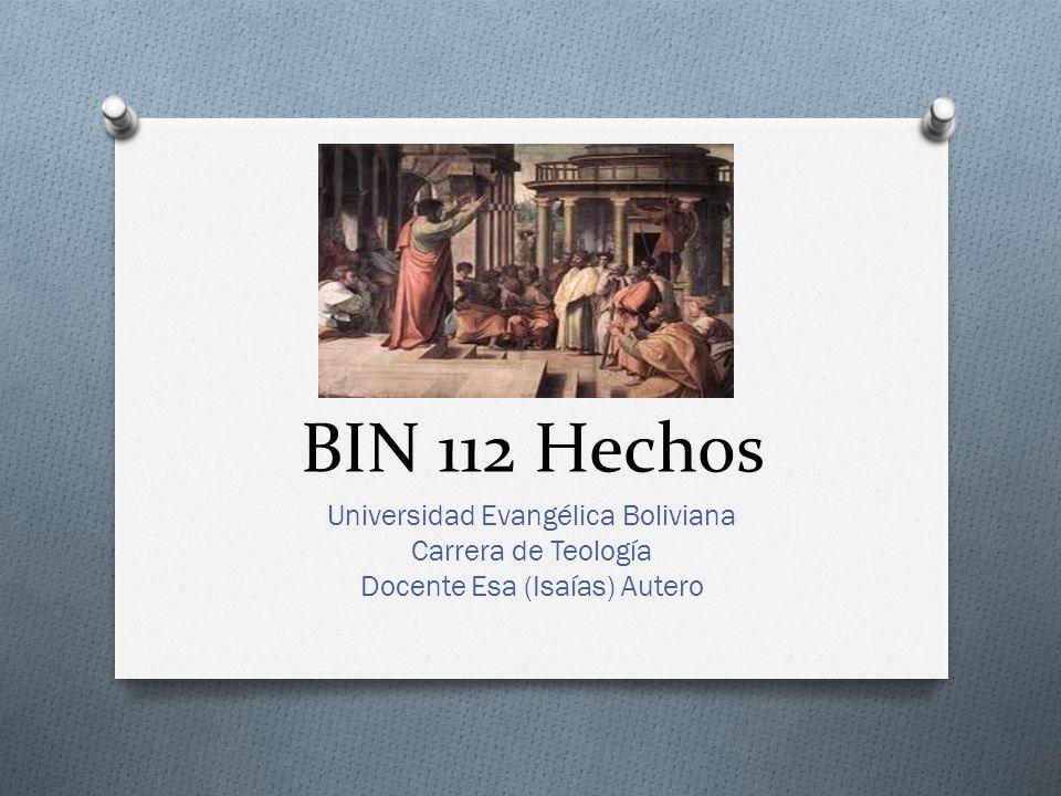 BIN 112 Hechos Universidad Evangélica Boliviana Carrera de Teología Docente Esa (Isaías) Autero