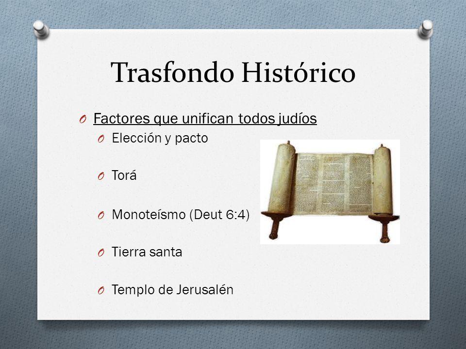 Trasfondo Histórico O Factores que unifican todos judíos O Elección y pacto O Torá O Monoteísmo (Deut 6:4) O Tierra santa O Templo de Jerusalén