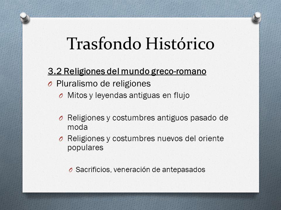 Trasfondo Histórico 3.2 Religiones del mundo greco-romano O Pluralismo de religiones O Mitos y leyendas antiguas en flujo O Religiones y costumbres an