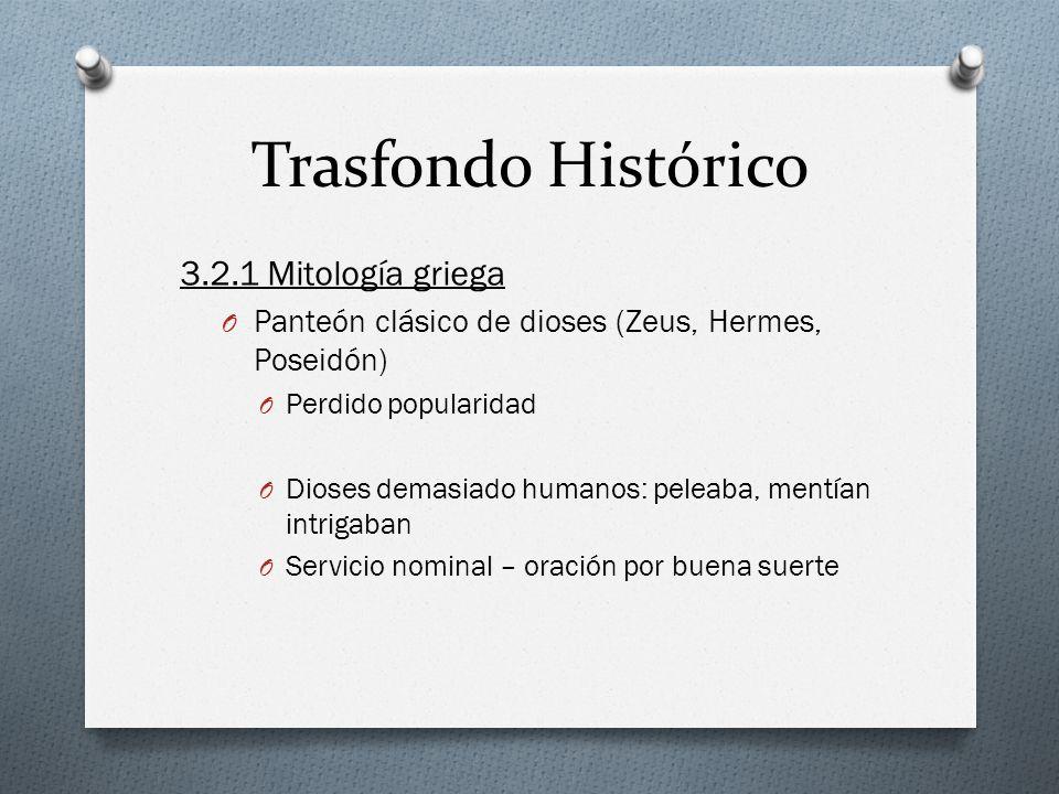 Trasfondo Histórico 3.2.1 Mitología griega O Panteón clásico de dioses (Zeus, Hermes, Poseidón) O Perdido popularidad O Dioses demasiado humanos: pele
