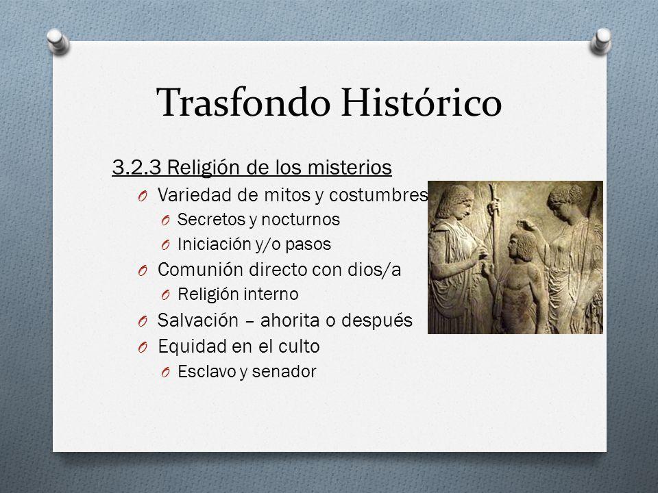 Trasfondo Histórico 3.2.3 Religión de los misterios O Variedad de mitos y costumbres O Secretos y nocturnos O Iniciación y/o pasos O Comunión directo