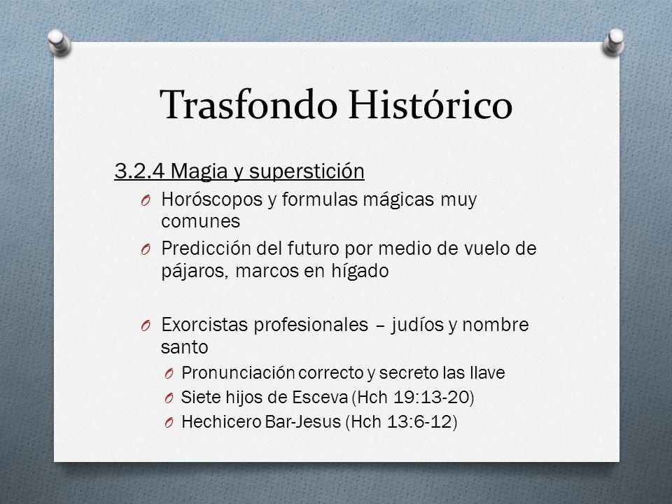 Trasfondo Histórico 3.2.4 Magia y superstición O Horóscopos y formulas mágicas muy comunes O Predicción del futuro por medio de vuelo de pájaros, marc