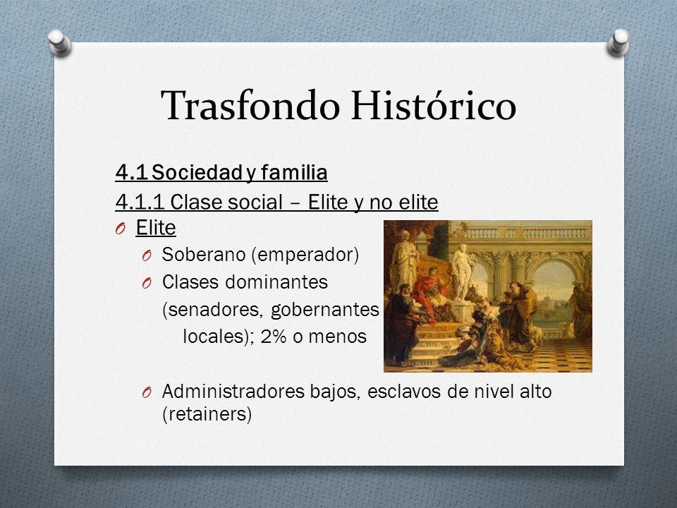 Trasfondo Histórico 4.1 Sociedad y familia 4.1.1 Clase social – Elite y no elite O Elite O Soberano (emperador) O Clases dominantes (senadores, gobern
