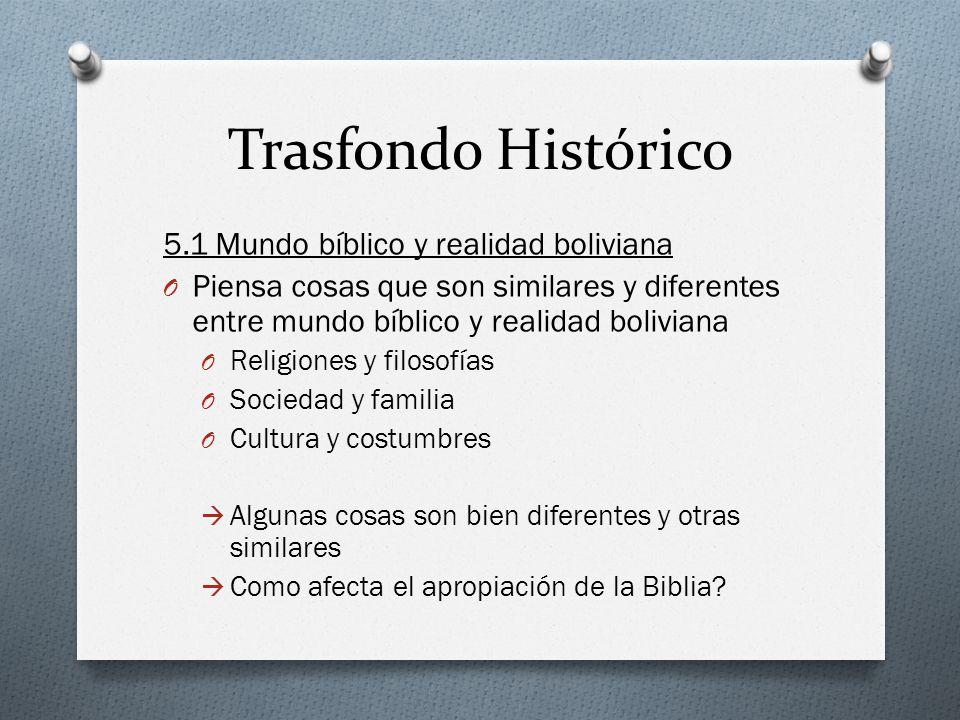 Trasfondo Histórico 5.1 Mundo bíblico y realidad boliviana O Piensa cosas que son similares y diferentes entre mundo bíblico y realidad boliviana O Re