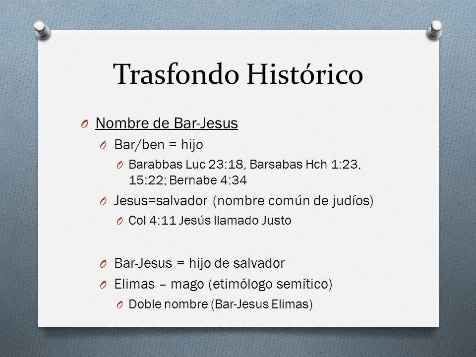 Trasfondo Histórico O Nombre de Bar-Jesus O Bar/ben = hijo O Barabbas Luc 23:18, Barsabas Hch 1:23, 15:22; Bernabe 4:34 O Jesus=salvador (nombre común