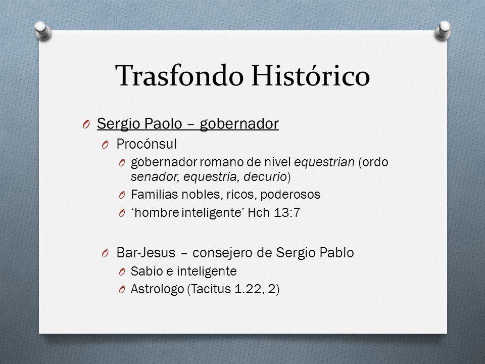 Trasfondo Histórico O Sergio Paolo – gobernador O Procónsul O gobernador romano de nivel equestrian (ordo senador, equestria, decurio) O Familias nobl