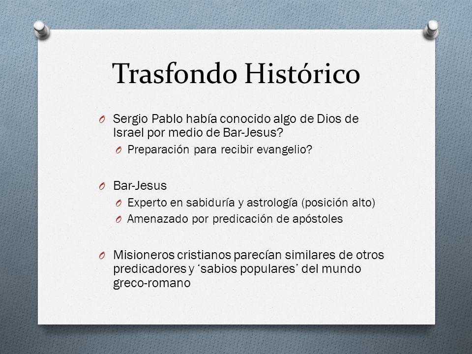 Trasfondo Histórico O Sergio Pablo había conocido algo de Dios de Israel por medio de Bar-Jesus? O Preparación para recibir evangelio? O Bar-Jesus O E