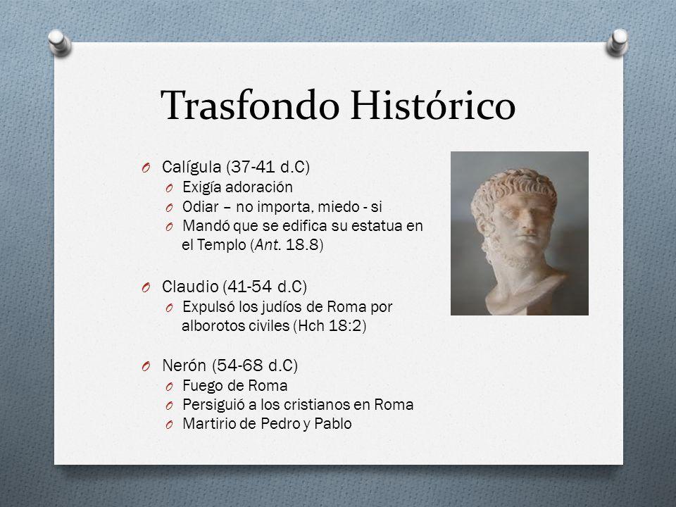Trasfondo Histórico O Calígula (37-41 d.C) O Exigía adoración O Odiar – no importa, miedo - si O Mandó que se edifica su estatua en el Templo (Ant. 18
