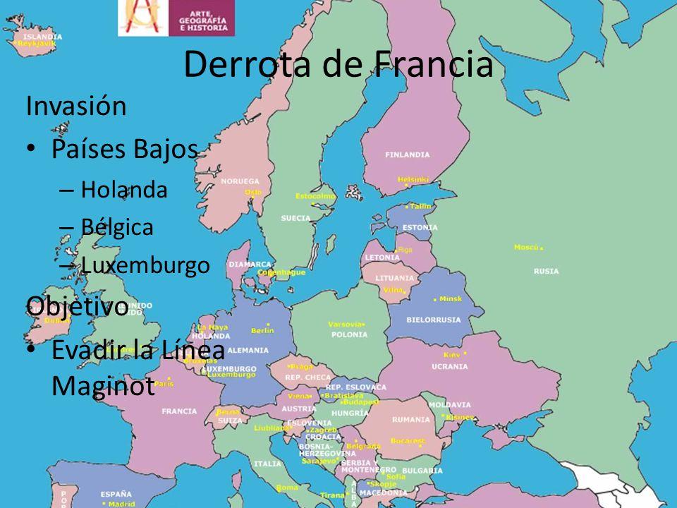 Derrota de Francia Invasión Países Bajos – Holanda – Bélgica – Luxemburgo Objetivo Evadir la Línea Maginot