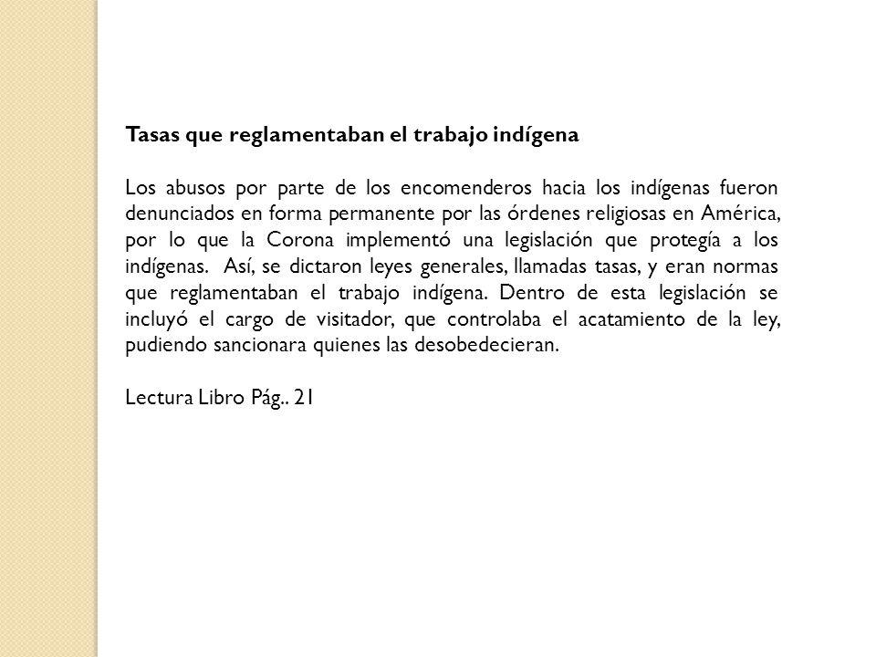 Tasas que reglamentaban el trabajo indígena Los abusos por parte de los encomenderos hacia los indígenas fueron denunciados en forma permanente por la