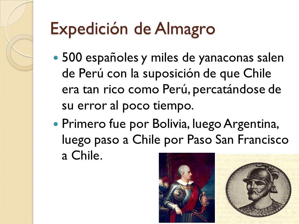 Expedición de Almagro 500 españoles y miles de yanaconas salen de Perú con la suposición de que Chile era tan rico como Perú, percatándose de su error