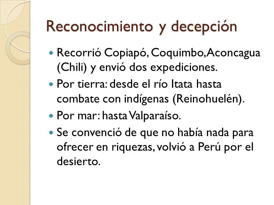 Reconocimiento y decepción Recorrió Copiapó, Coquimbo, Aconcagua (Chili) y envió dos expediciones. Por tierra: desde el río Itata hasta combate con in